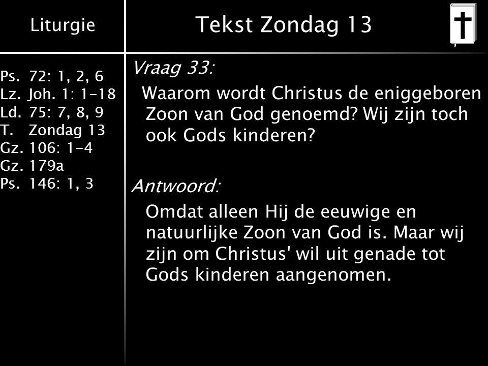 Tekst Zondag 13 Vraag 33: Waarom wordt Christus de eniggeboren Zoon van God genoemd Wij zijn toch ook Gods kinderen