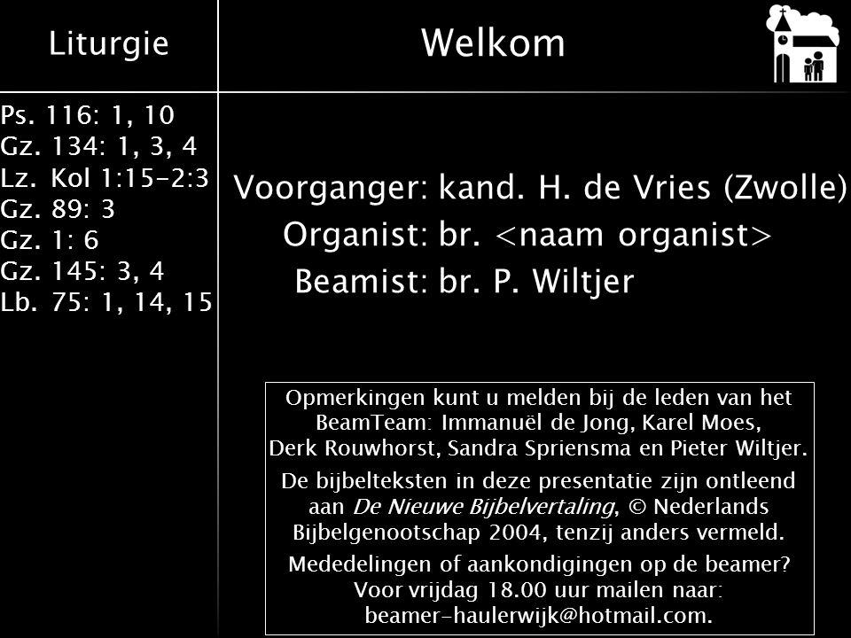 Welkom Voorganger: kand. H. de Vries (Zwolle) Organist: br. <naam organist> Beamist: br. P. Wiltjer