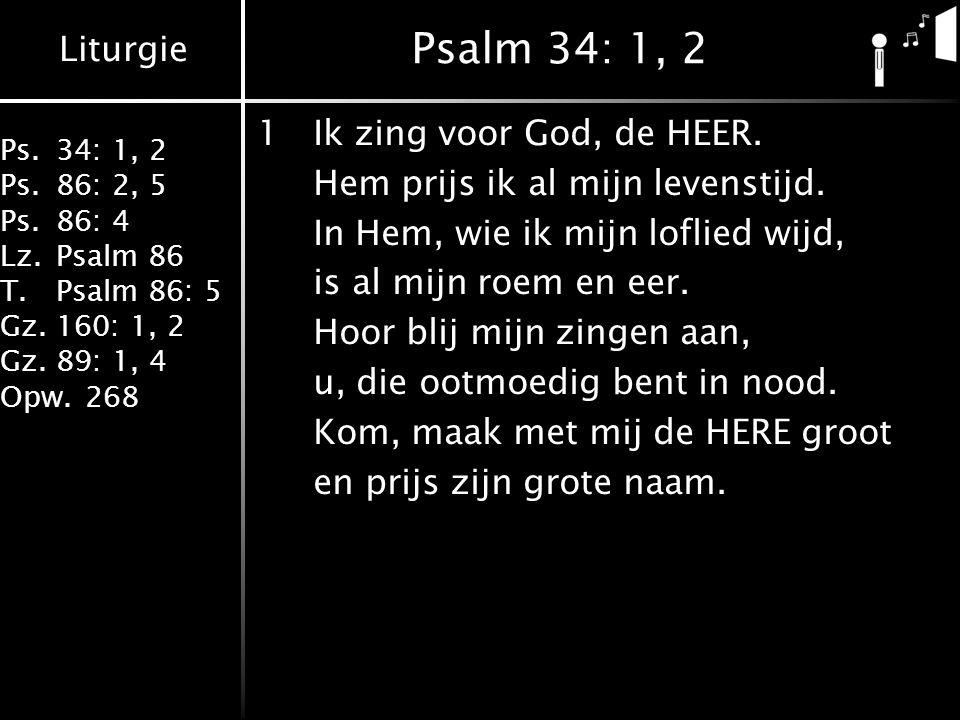 Psalm 34: 1, 2 1 Ik zing voor God, de HEER.