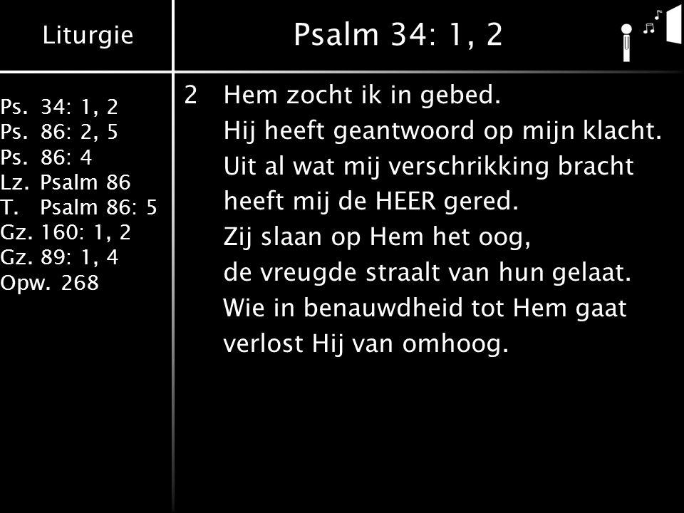 Psalm 34: 1, 2 2 Hem zocht ik in gebed.