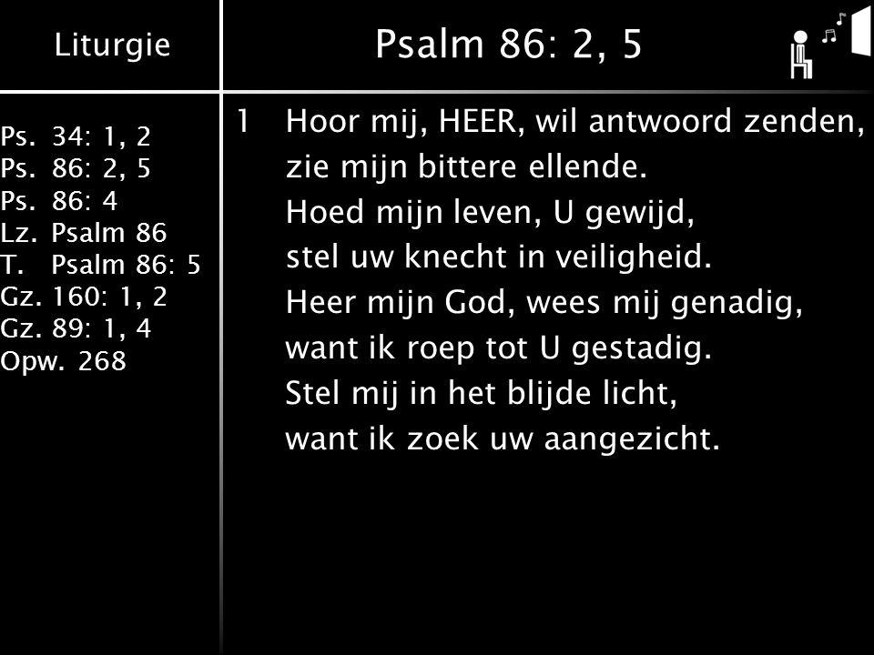 Psalm 86: 2, 5 1 Hoor mij, HEER, wil antwoord zenden,