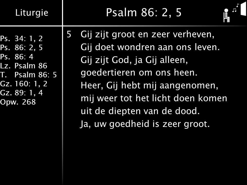 Psalm 86: 2, 5 5 Gij zijt groot en zeer verheven,