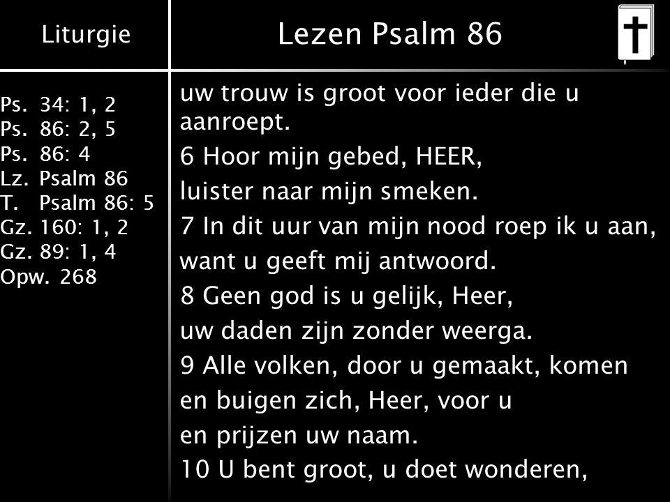 Lezen Psalm 86 uw trouw is groot voor ieder die u aanroept.