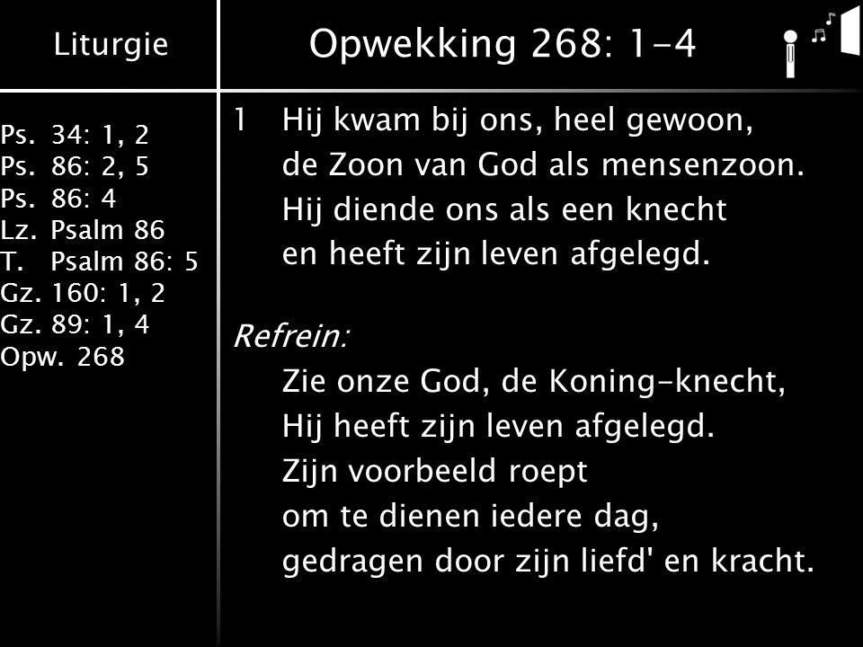 Opwekking 268: 1-4 1 Hij kwam bij ons, heel gewoon,