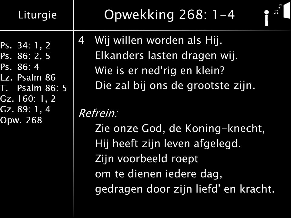 Opwekking 268: 1-4 4 Wij willen worden als Hij.