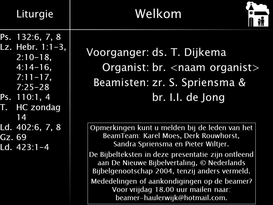 Welkom Voorganger: ds. T. Dijkema Organist: br. <naam organist> Beamisten: zr. S. Spriensma & br. I.I. de Jong