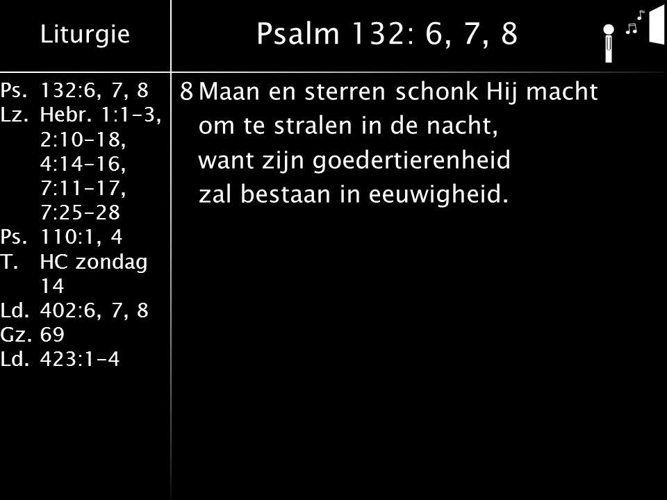 Psalm 132: 6, 7, 8 8 Maan en sterren schonk Hij macht om te stralen in de nacht, want zijn goedertierenheid zal bestaan in eeuwigheid.