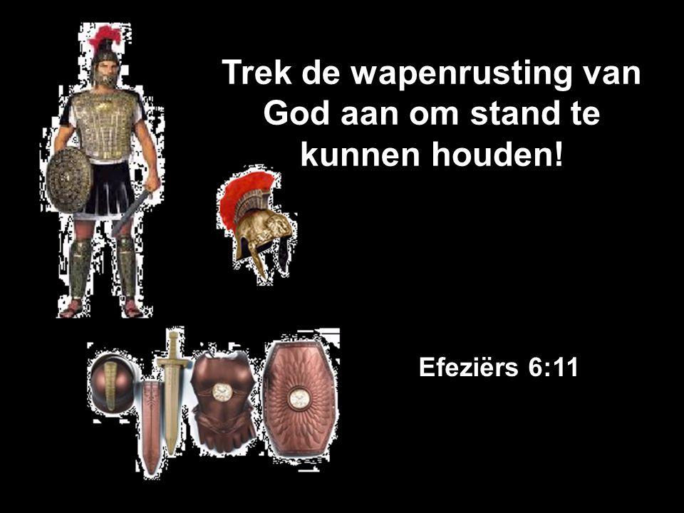 Trek de wapenrusting van God aan om stand te kunnen houden!