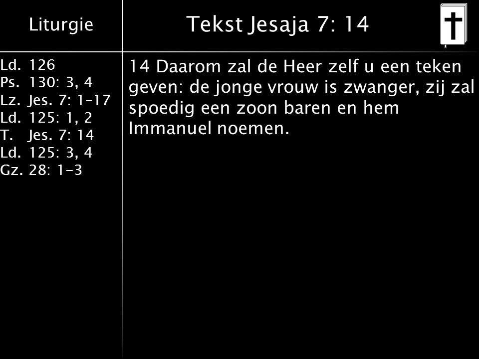 Tekst Jesaja 7: 14 14 Daarom zal de Heer zelf u een teken geven: de jonge vrouw is zwanger, zij zal spoedig een zoon baren en hem Immanuel noemen.