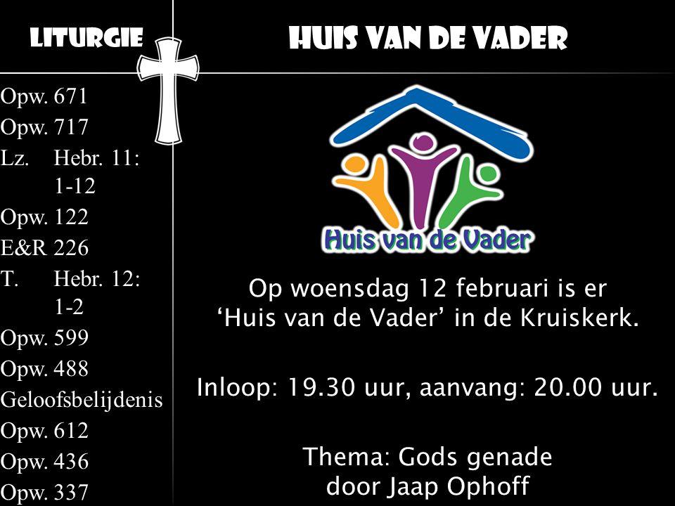 Huis van de Vader Op woensdag 12 februari is er 'Huis van de Vader' in de Kruiskerk. Inloop: 19.30 uur, aanvang: 20.00 uur.