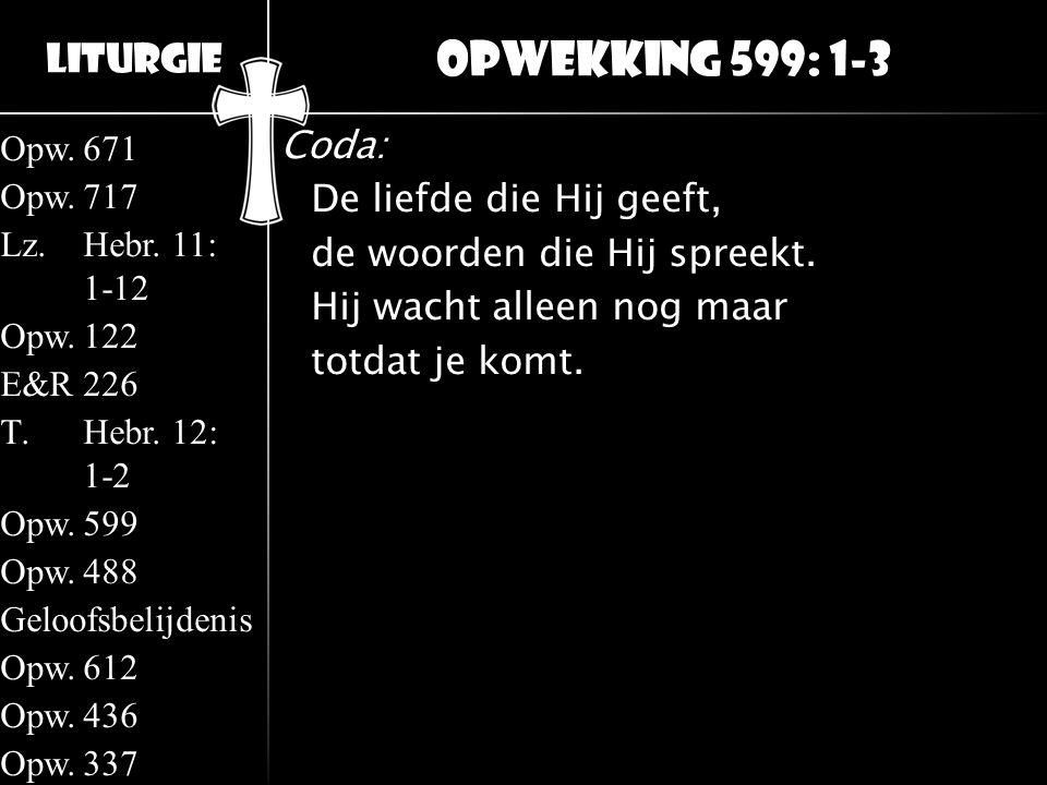 Opwekking 599: 1-3 Coda: De liefde die Hij geeft, de woorden die Hij spreekt.