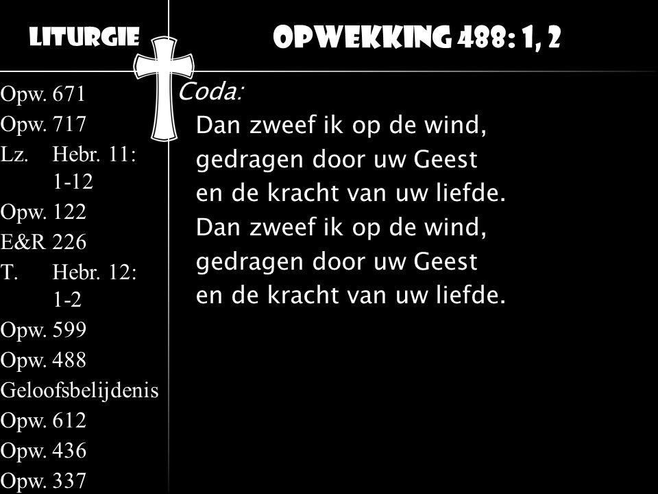 Opwekking 488: 1, 2 Coda: Dan zweef ik op de wind, gedragen door uw Geest en de kracht van uw liefde.