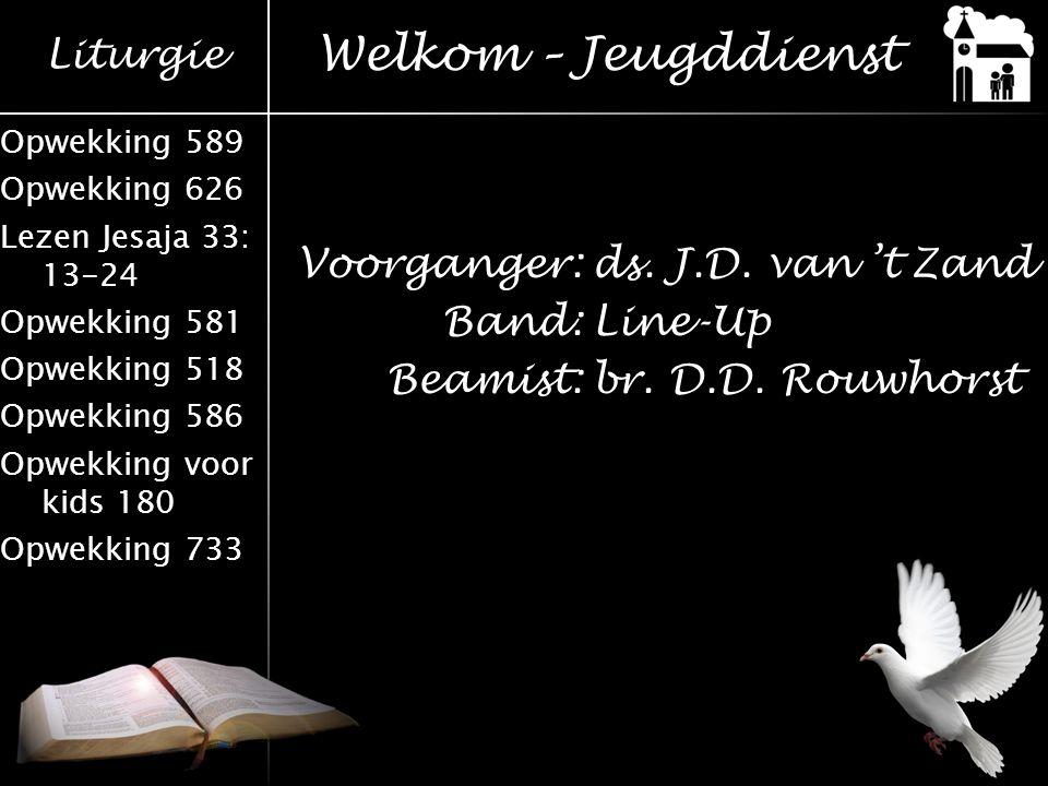 Welkom – Jeugddienst Voorganger: ds. J.D. van 't Zand Band: Line-Up Beamist: br. D.D. Rouwhorst