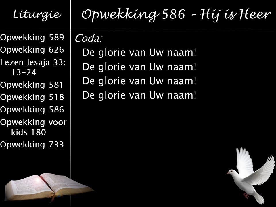 Opwekking 586 – Hij is Heer Coda: De glorie van Uw naam!