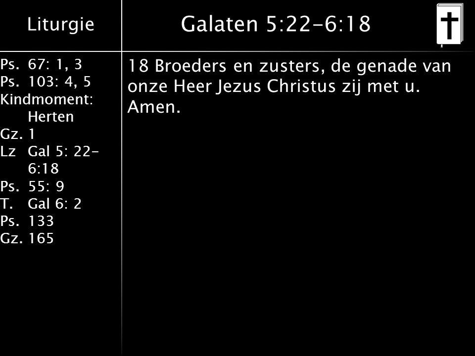 Galaten 5:22-6:18 18 Broeders en zusters, de genade van onze Heer Jezus Christus zij met u. Amen.