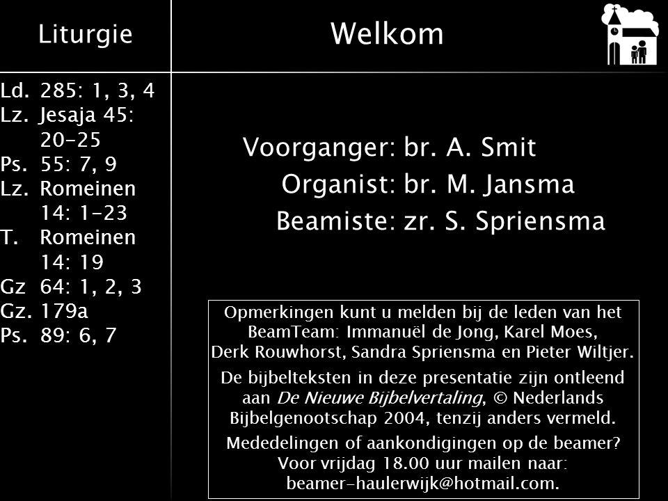Welkom Voorganger: br. A. Smit Organist: br. M. Jansma Beamiste: zr. S. Spriensma