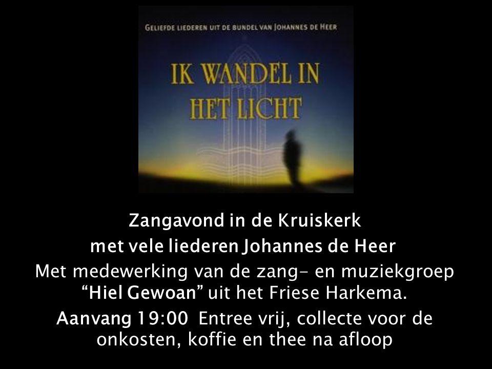 Zangavond in de Kruiskerk met vele liederen Johannes de Heer Met medewerking van de zang- en muziekgroep Hiel Gewoan uit het Friese Harkema.