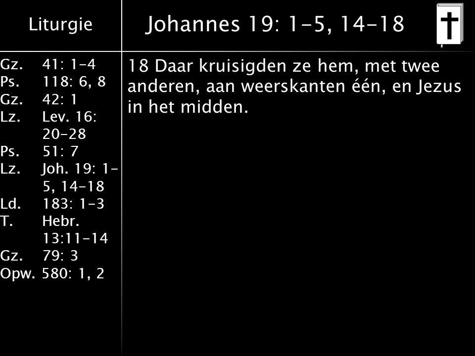 Johannes 19: 1-5, 14-18 18 Daar kruisigden ze hem, met twee anderen, aan weerskanten één, en Jezus in het midden.