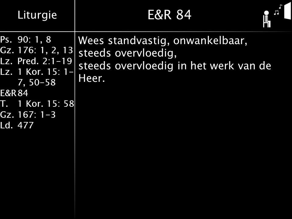 E&R 84 Wees standvastig, onwankelbaar, steeds overvloedig, steeds overvloedig in het werk van de Heer.