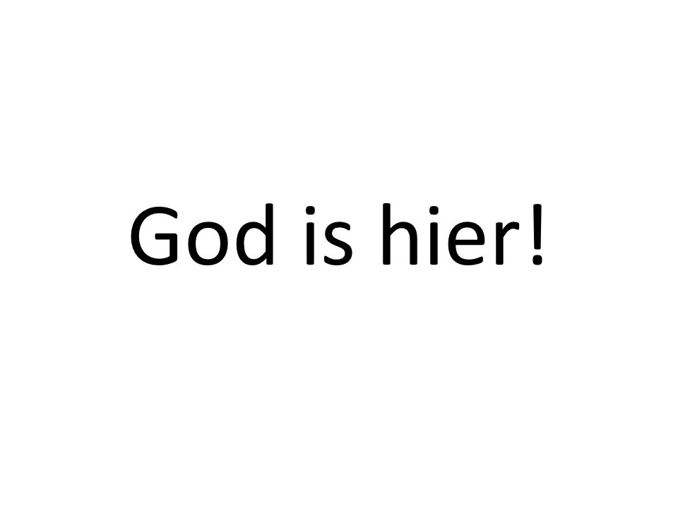 God is hier!