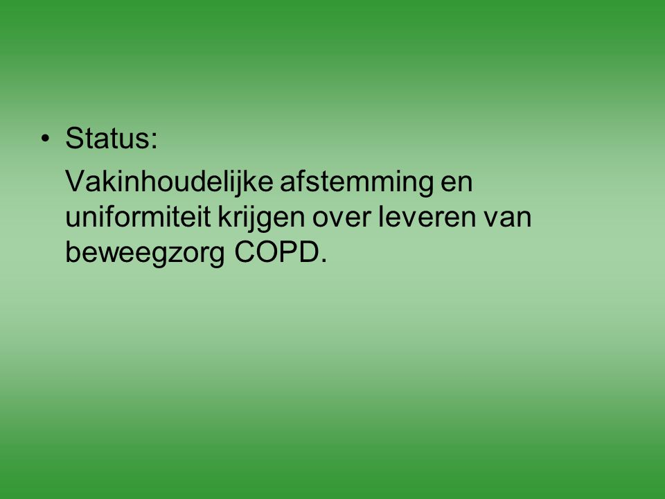 Status: Vakinhoudelijke afstemming en uniformiteit krijgen over leveren van beweegzorg COPD.