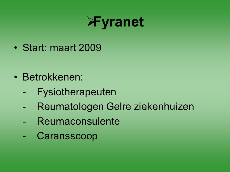 Fyranet Start: maart 2009 Betrokkenen: - Fysiotherapeuten