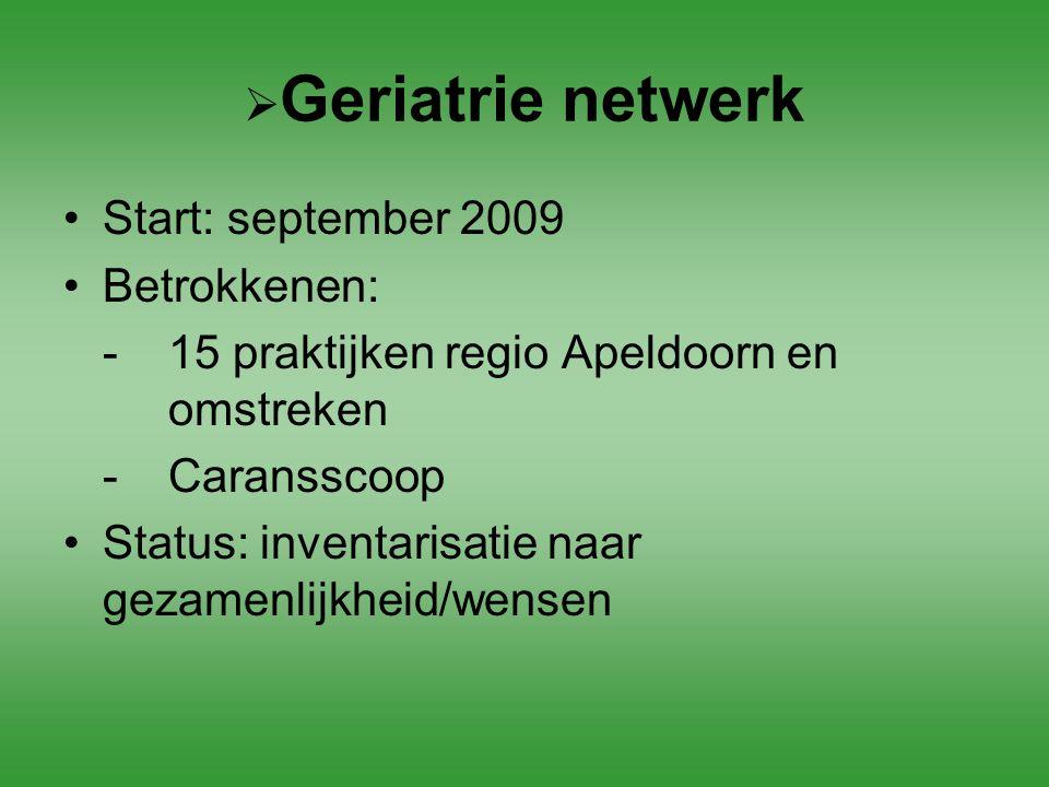 Geriatrie netwerk Start: september 2009. Betrokkenen: - 15 praktijken regio Apeldoorn en omstreken.