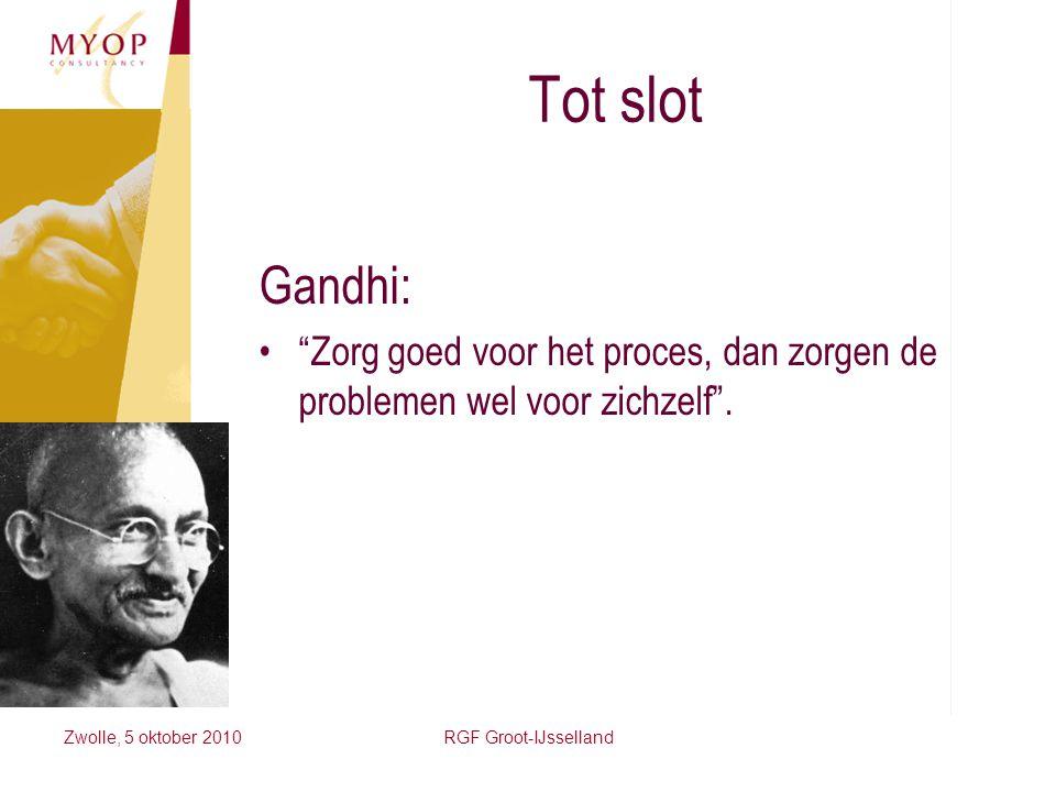 Tot slot Gandhi: Zorg goed voor het proces, dan zorgen de problemen wel voor zichzelf . Zwolle, 5 oktober 2010.