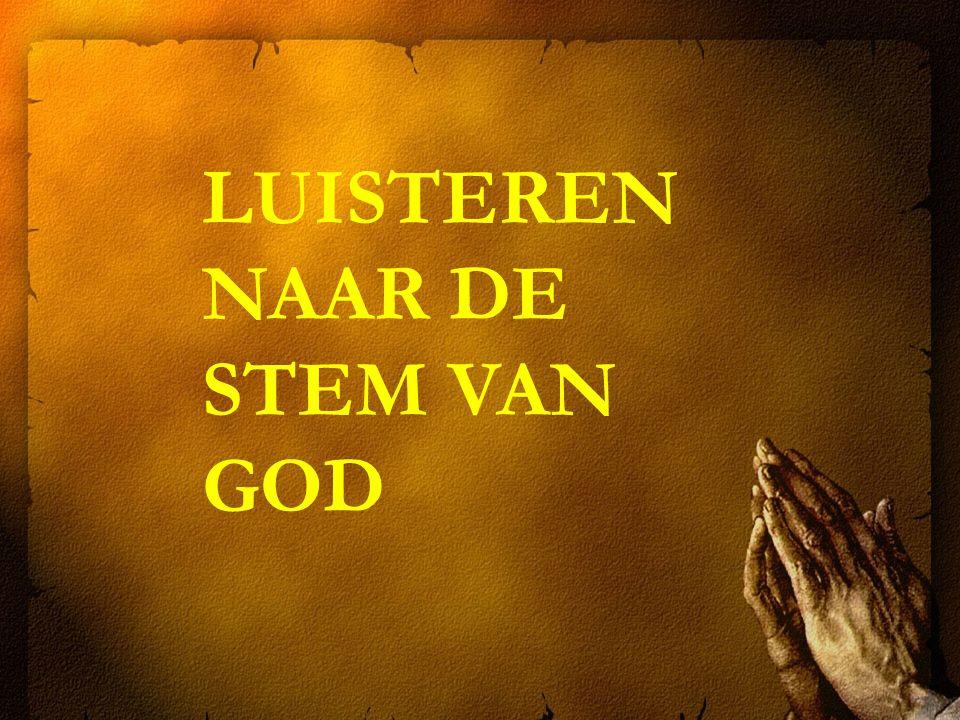 LUISTEREN NAAR DE STEM VAN GOD