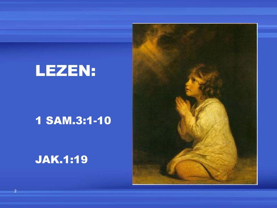 LEZEN: 1 SAM.3:1-10 JAK.1:19