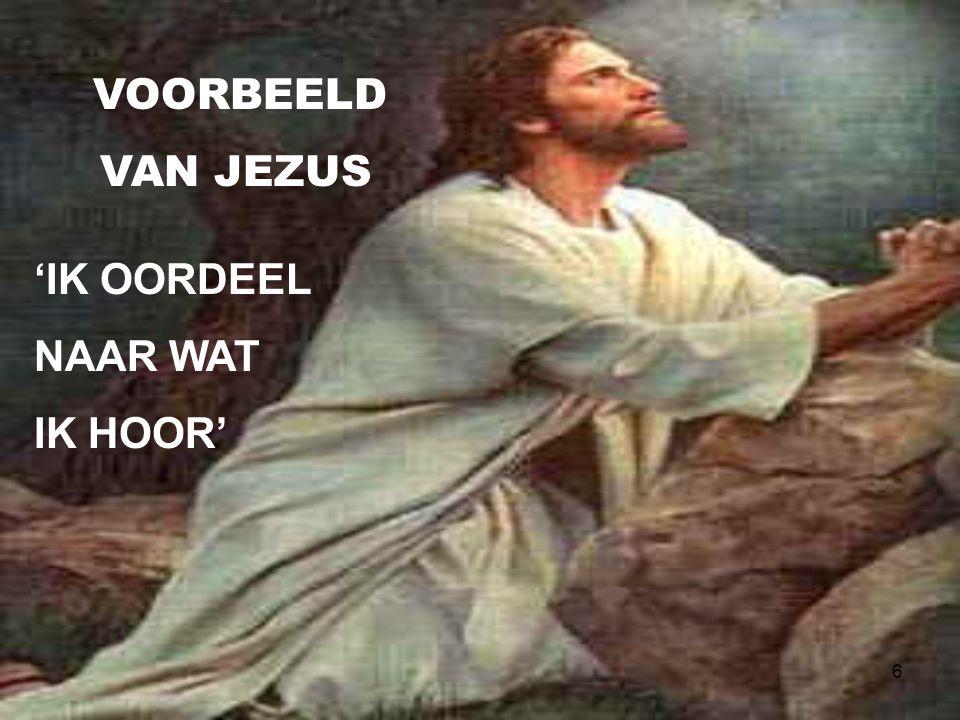 VOORBEELD VAN JEZUS 'IK OORDEEL NAAR WAT IK HOOR'