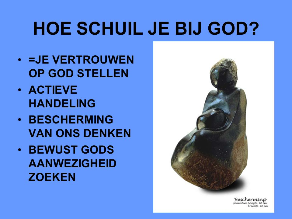 HOE SCHUIL JE BIJ GOD =JE VERTROUWEN OP GOD STELLEN ACTIEVE HANDELING