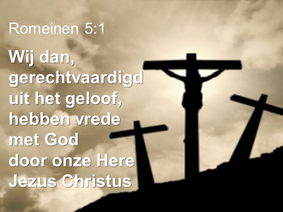 Wij dan, gerechtvaardigd uit het geloof, hebben vrede met God