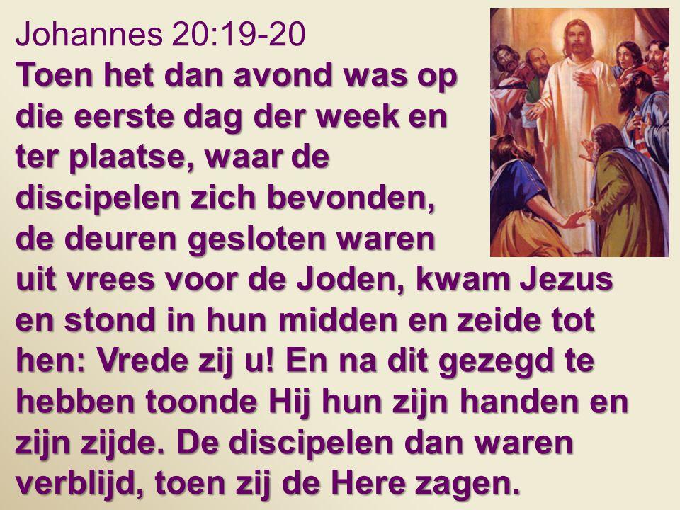Johannes 20:19-20 Toen het dan avond was op. die eerste dag der week en. ter plaatse, waar de. discipelen zich bevonden,