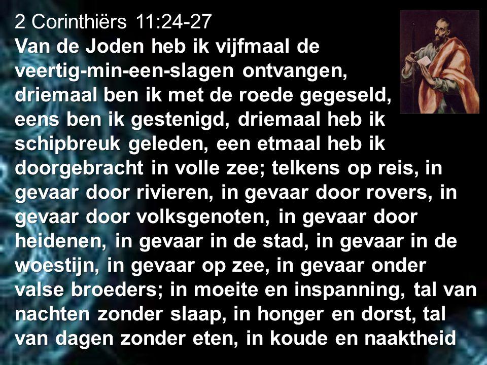2 Corinthiërs 11:24-27 Van de Joden heb ik vijfmaal de. veertig-min-een-slagen ontvangen, driemaal ben ik met de roede gegeseld,