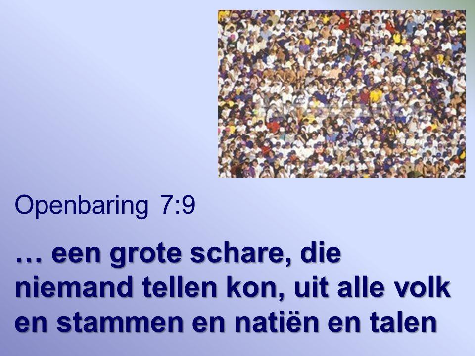 Openbaring 7:9 … een grote schare, die niemand tellen kon, uit alle volk en stammen en natiën en talen.