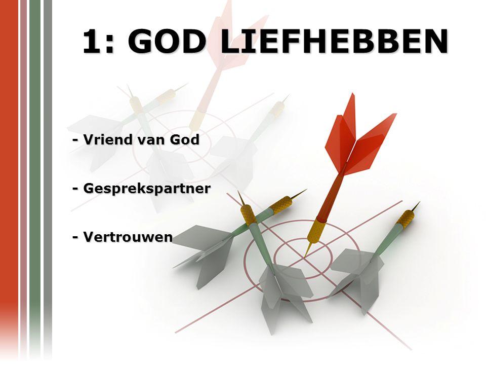1: GOD LIEFHEBBEN - Vriend van God - Gesprekspartner - Vertrouwen