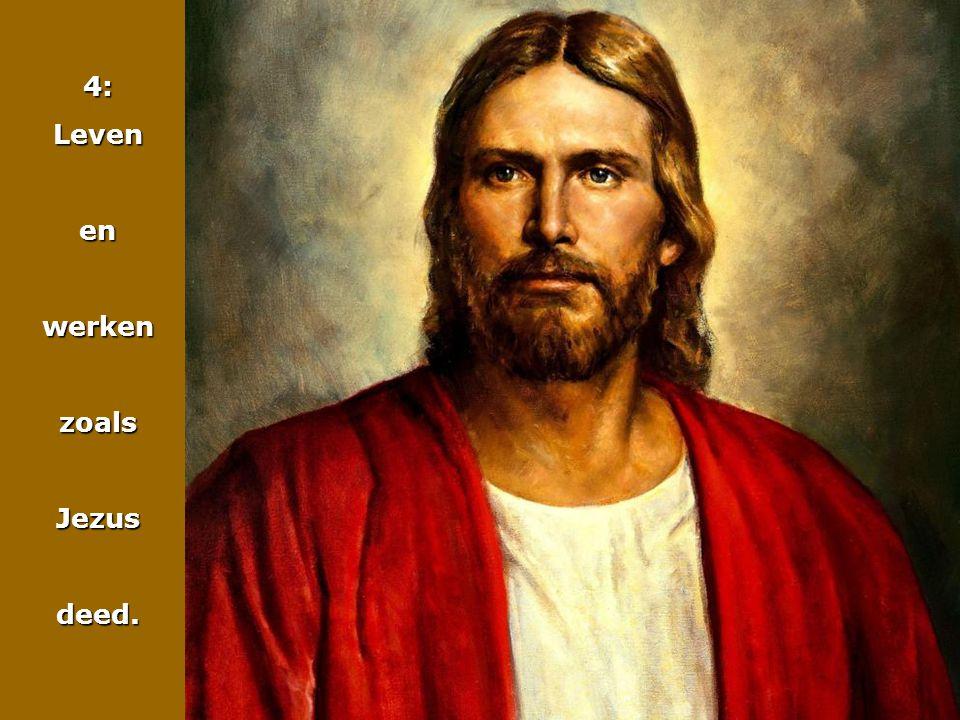 4: Leven en werken zoals Jezus deed.