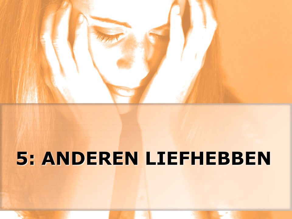 5: ANDEREN LIEFHEBBEN