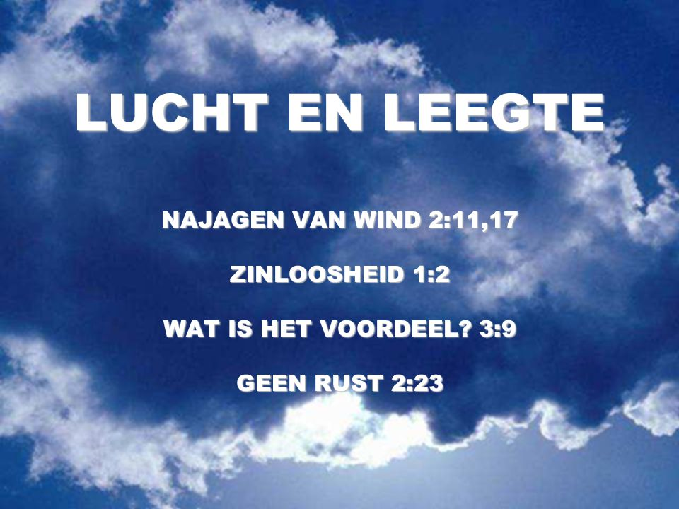 LUCHT EN LEEGTE NAJAGEN VAN WIND 2:11,17 ZINLOOSHEID 1:2