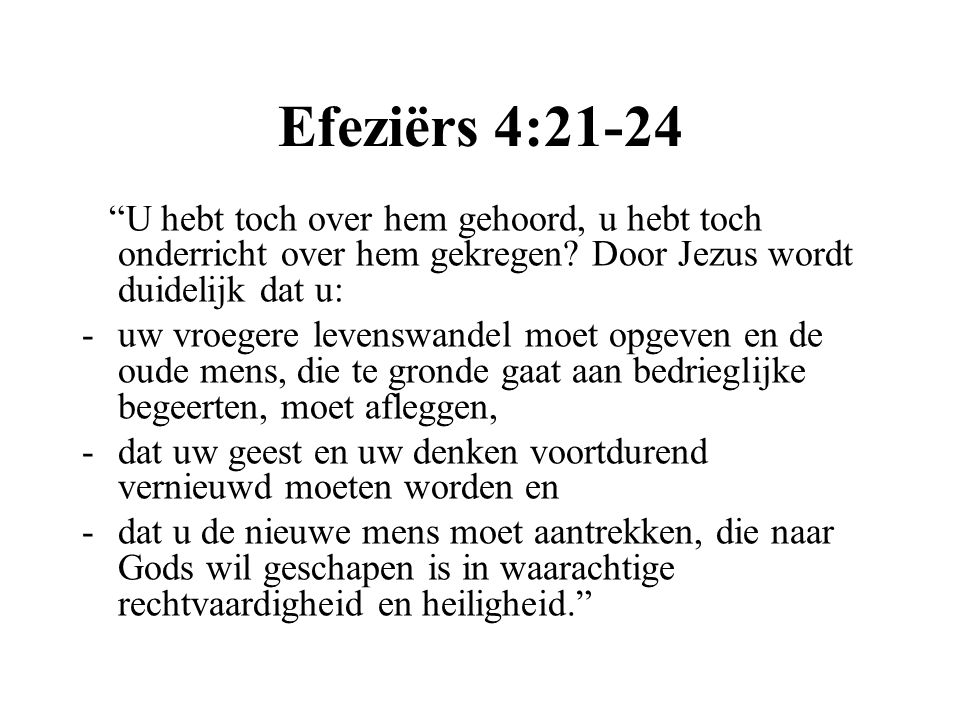 Efeziërs 4:21-24 U hebt toch over hem gehoord, u hebt toch onderricht over hem gekregen Door Jezus wordt duidelijk dat u: