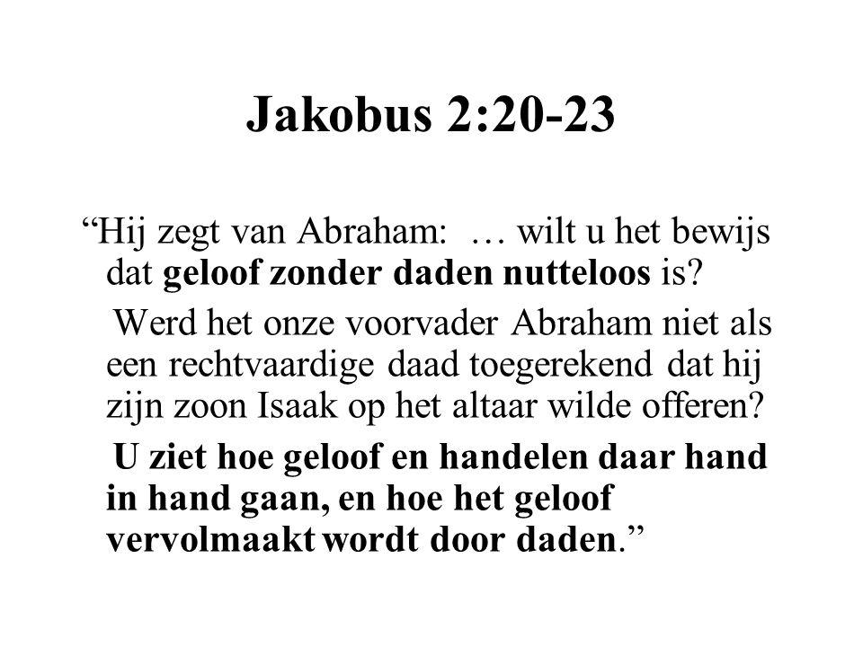 Jakobus 2:20-23 Hij zegt van Abraham: … wilt u het bewijs dat geloof zonder daden nutteloos is