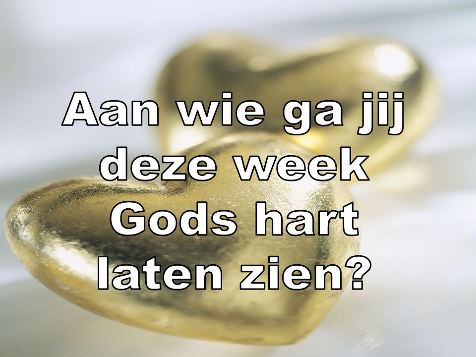 Aan wie ga jij deze week Gods hart laten zien