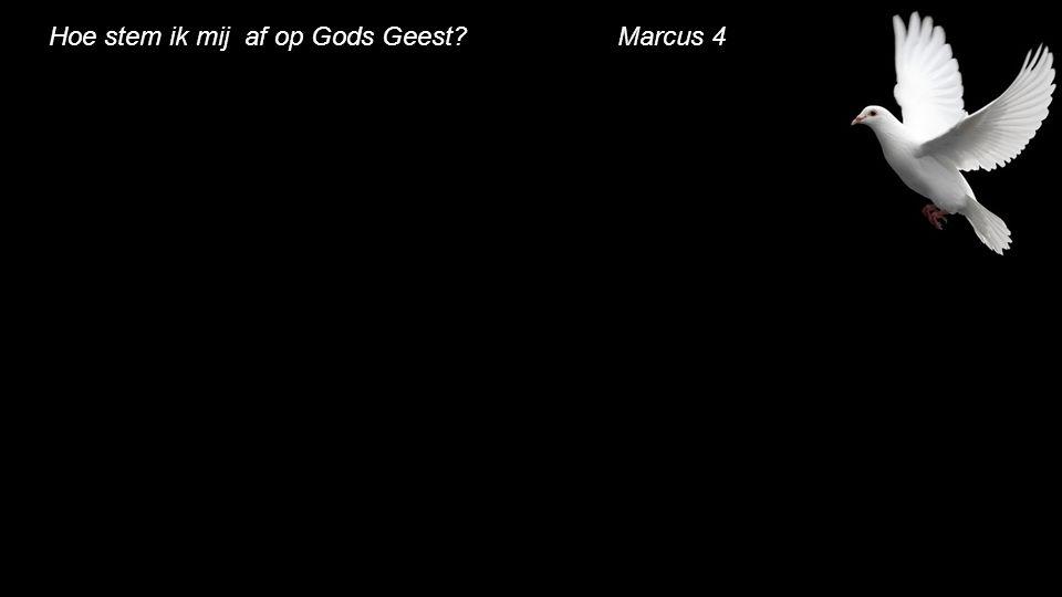 Hoe stem ik mij af op Gods Geest Marcus 4