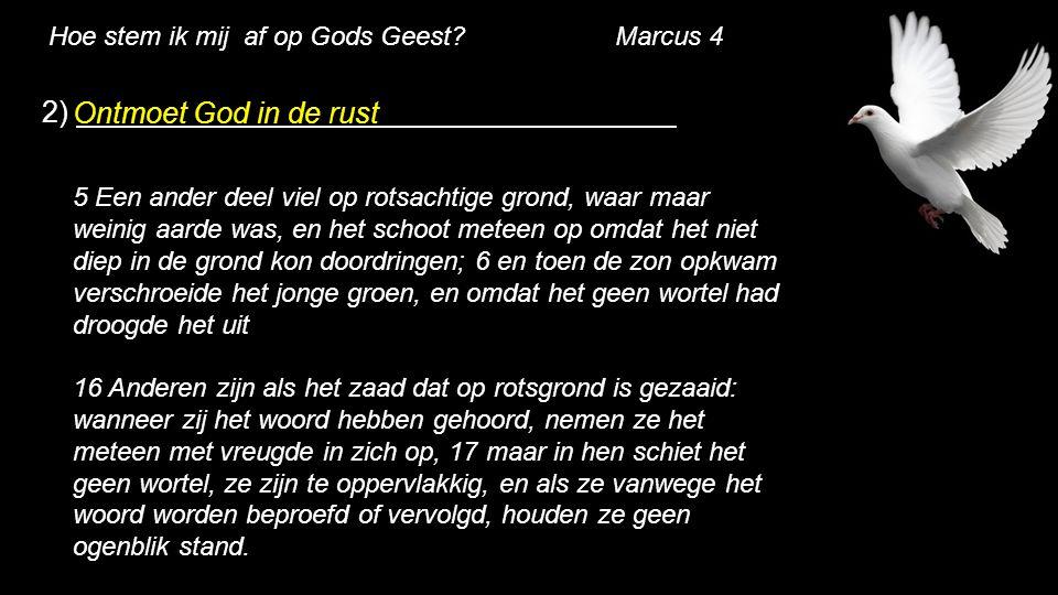 2) Ontmoet God in de rust Hoe stem ik mij af op Gods Geest Marcus 4