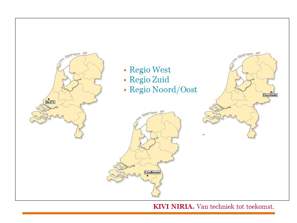 Regio West Regio Zuid Regio Noord/Oost
