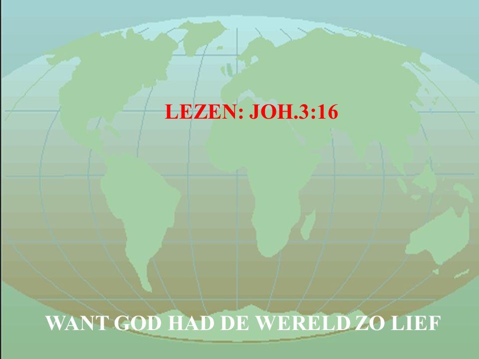 LEZEN: JOH.3:16 WANT GOD HAD DE WERELD ZO LIEF