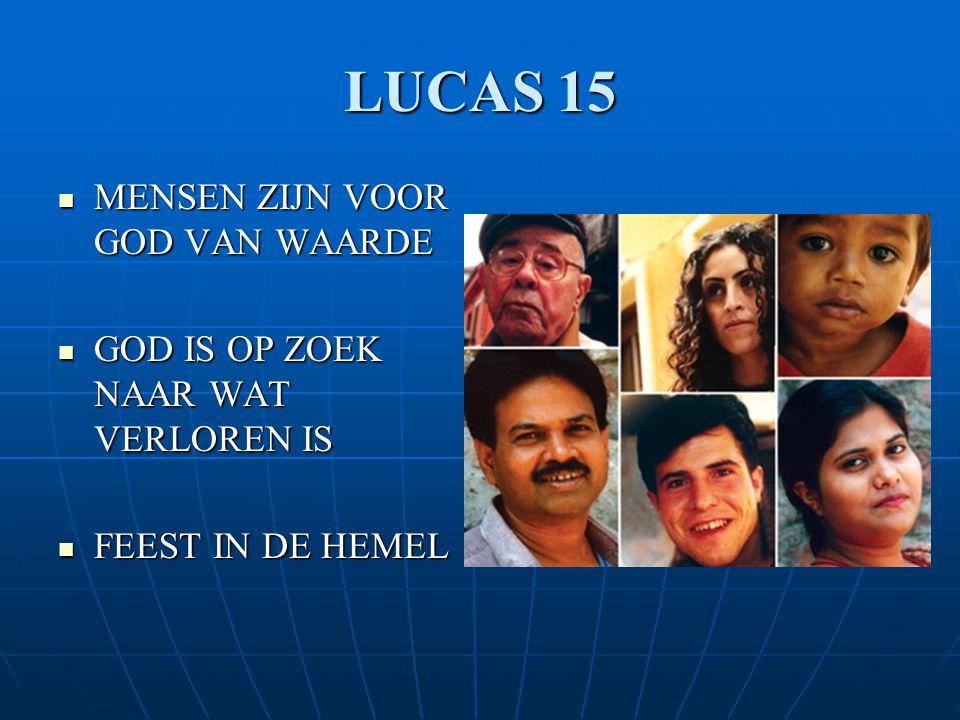 LUCAS 15 MENSEN ZIJN VOOR GOD VAN WAARDE
