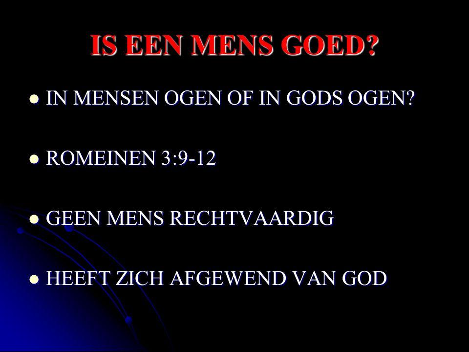 IS EEN MENS GOED IN MENSEN OGEN OF IN GODS OGEN ROMEINEN 3:9-12