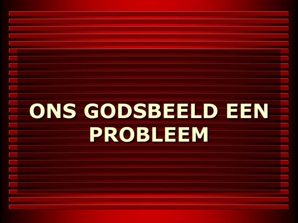 ONS GODSBEELD EEN PROBLEEM